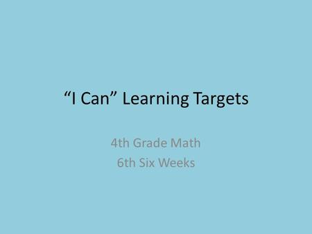 """I Can"" Learning Targets 4th Grade Math 6th Six Weeks."