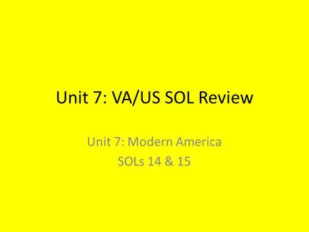 Unit 7: VA/US SOL Review Unit 7: Modern America SOLs 14 & 15.