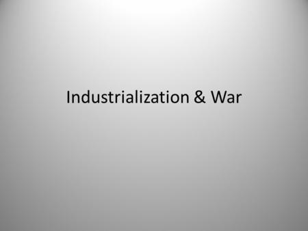 Industrialization & War