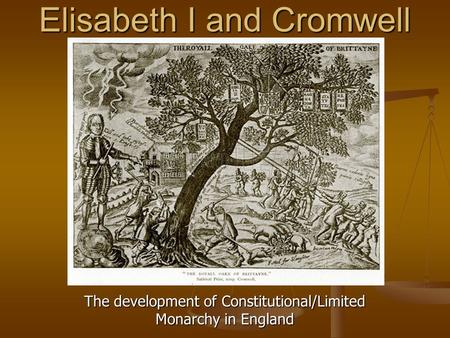 Elisabeth I and Cromwell The development of Constitutional/Limited Monarchy in England.