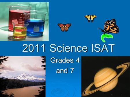2011 Science ISAT 2011 Science ISAT Grades 4 and 7.