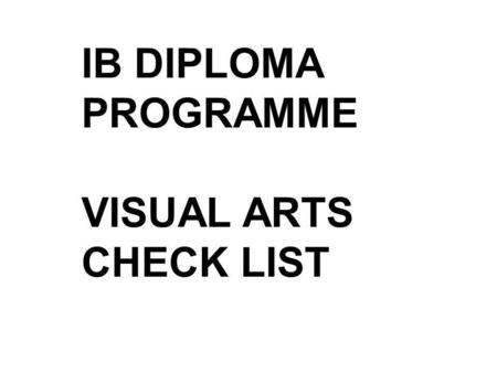 IB DIPLOMA PROGRAMME VISUAL ARTS CHECK LIST. MARKBAND DESCRIPTOR CHECKLIST TO ENSURE YOU: submit evidence and can speak to the mark band descriptors in.