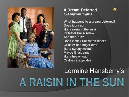 A Raisin in the sun Lorraine Hansberry's A Dream Deferred