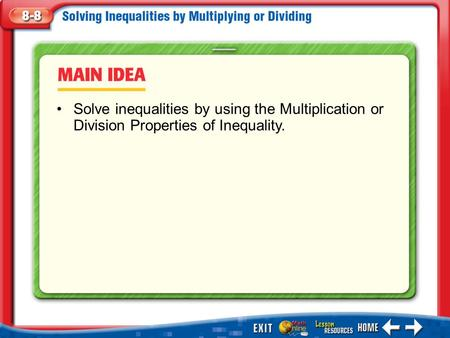 Main Idea/Vocabulary Solve inequalities by using the Multiplication or Division Properties of Inequality.