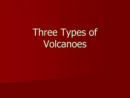 Three Types of Volcanoes. Shield Volcanoes Low silica level Low silica level Low viscosity Lava Low viscosity Lava High or low levels of gas High or low.