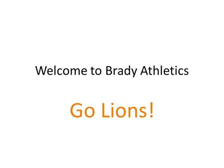 Welcome to Brady Athletics Go Lions!. Andy Apple, AD Brady PE teacher for 18 years Coached wrestling for 12 years, assisted with track AD for 13 of my.