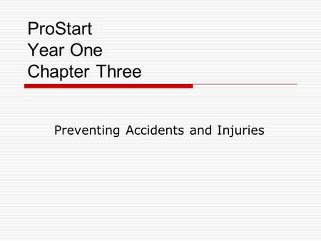 ProStart Year One Chapter Three Preventing Accidents and Injuries.