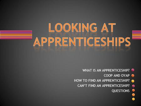 WHAT IS AN APPRENTICESHIP? COOP AND OYAP HOW TO FIND AN APPRENTICESHIP? CAN'T FIND AN APPRENTICESHIP? QUESTIONS.