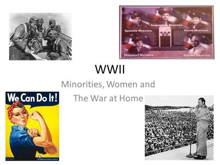 WWII Minorities, Women and The War at Home. Minority Participation African Americans generally served in segregated units and were assigned to non- combat.