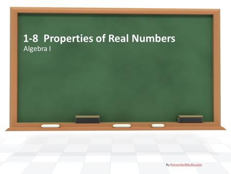 1-8 Properties of Real Numbers Algebra I By PresenterMedia.comPresenterMedia.com.