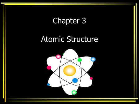 Chapter 3 <strong>Atomic</strong> Structure