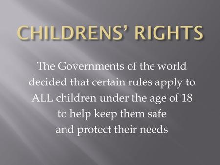 The Governments of the world decided that certain rules apply to ALL children under the age of 18 to help keep them safe and protect their needs.