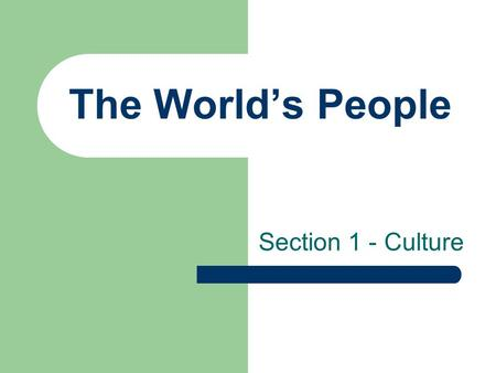 The World's People Section 1 - Culture.