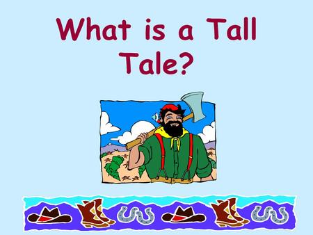 What is a Tall Tale?. A tall tale is a fictional story that stretches the truth. The heroes or sheroes of tall tales are larger than life.""