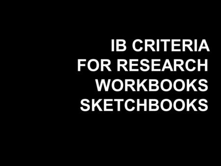 IB CRITERIA FOR RESEARCH WORKBOOKS SKETCHBOOKS. CRITERION A CULTURAL & CONTEXTUAL RESEARCH.