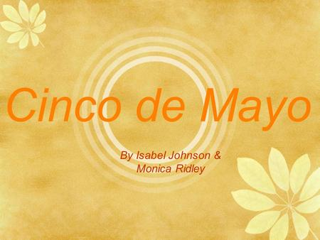 Cinco de Mayo By Isabel Johnson & Monica Ridley.