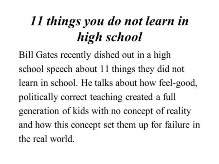11 things you do not learn in high school Bill Gates recently dished out in a high school speech about 11 things they did not learn in school. He talks.