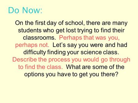 Do Now: On the first day of school, there are many students who get lost trying to find their classrooms. Perhaps that was you, perhaps not. Let's say.