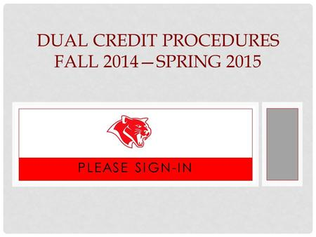 PLEASE SIGN-IN DUAL CREDIT PROCEDURES FALL 2014—SPRING 2015.
