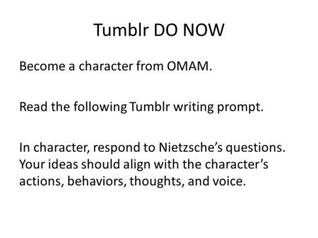 Tumblr DO NOW Become a character from OMAM. Read the following Tumblr writing prompt. In character, respond to Nietzsche's questions. Your ideas should.