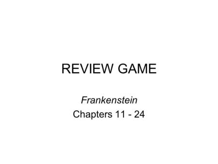 REVIEW GAME Frankenstein Chapters 11 - 24. Rules for Bluff 1.Students are divided in teams of 4-7 players, seated together. 2.The teacher will put a review.