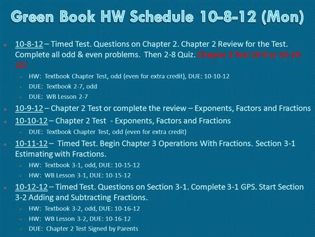  10-8-12 – Timed Test. Questions on Chapter 2. Chapter 2 Review for the Test. Complete all odd & even problems. Then 2-8 Quiz. Chapter 2 Test 10-9 or.