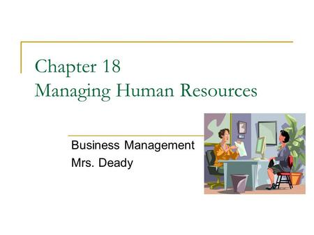 Chapter 18 Managing Human Resources Business Management Mrs. Deady.