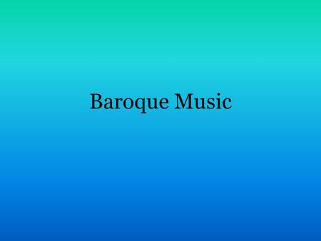"Baroque Music. Characteristics Baroque – comes from the Italian word ""barocco"" meaning bizarre or exuberant The word was originally used to describe the."