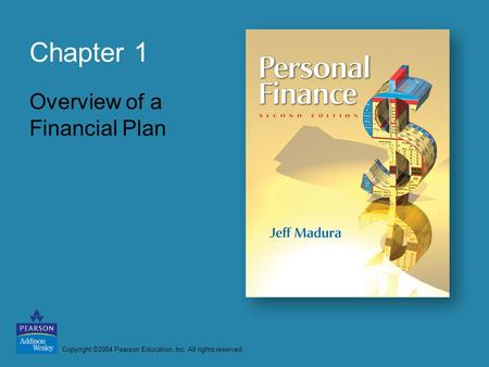 Copyright ©2004 Pearson Education, Inc. All rights reserved. Chapter 1 Overview of a Financial Plan.