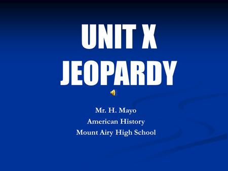 UNIT X JEOPARDY Mr. H. Mayo American History Mount Airy High School.