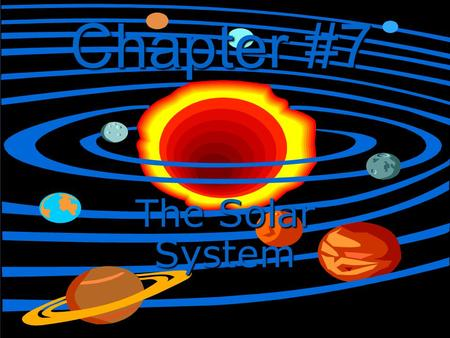 Chapter #7 The Solar System.