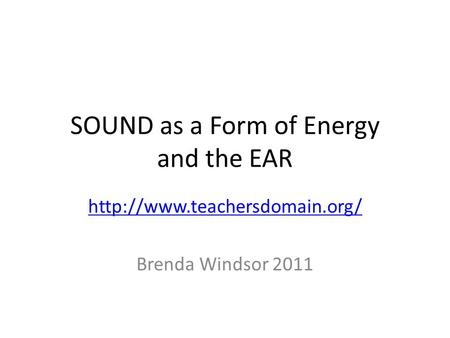 SOUND as a Form of Energy and the EAR  Brenda Windsor 2011.