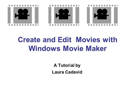 Create and Edit Movies with Windows Movie Maker A Tutorial by Laura Cadavid.