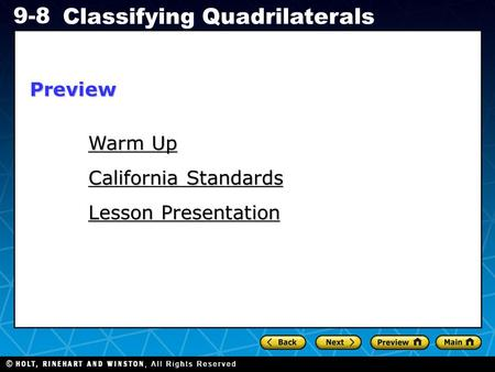 Holt CA Course 1 9-8 Classifying Quadrilaterals Warm Up Warm Up California Standards Lesson Presentation Preview.