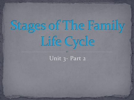 Unit 3- Part 2. Here the emotional change is from the reliance on the family to acceptance of emotional and financial responsibility for ourselves. Our.