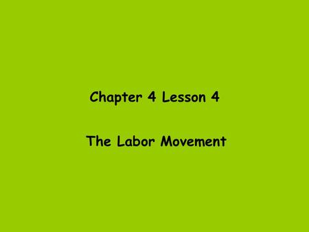 Chapter 4 Lesson 4 The Labor Movement.