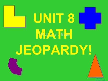 Template by Bill Arcuri, WCSD Click Once to Begin UNIT 8 MATH JEOPARDY!