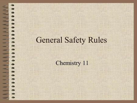 General Safety Rules Chemistry 11.