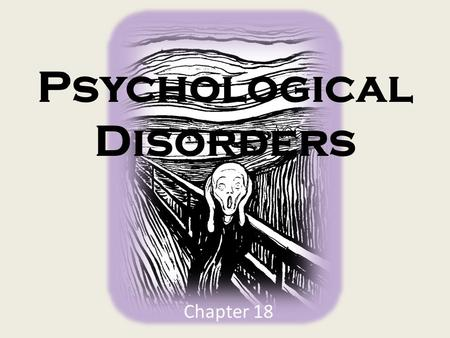 Psychological Disorders Chapter 18. A Disorder is… Behavior or mental process personal suffering interferes with your ability.