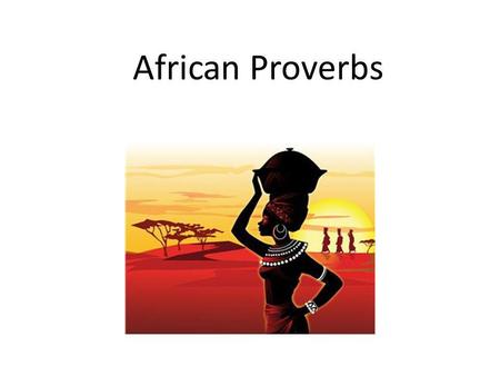 African Proverbs Prverbs. A proverb is a wise saying, or advice about life, that is handed down from generation to generation. Some English proverbs you.