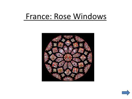 France: Rose Windows. Many of the churches in France have beautiful stained glass windows of all shapes and sizes. Pieces of colored glass are joined.
