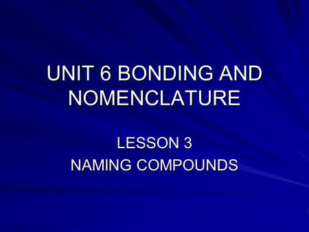 UNIT 6 BONDING AND NOMENCLATURE