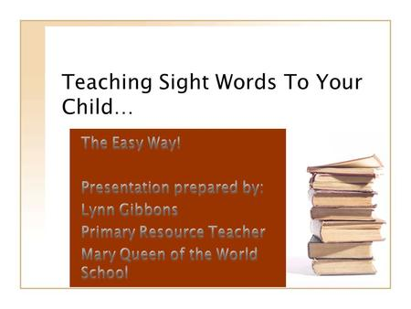 Teaching Sight Words To Your Child…. Remember, before you begin…. Make 2 copies of the words on index cards.