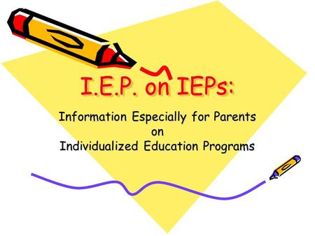 I.E.P. on IEPs: Information Especially for Parents on Individualized Education Programs.