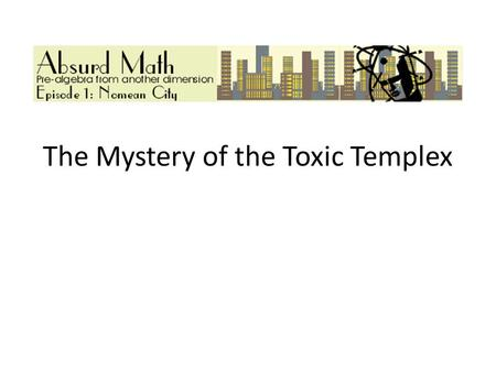 The Mystery of the Toxic Templex. First, divide the Templex into rectangles. There are several different ways to do this. Below is one suggestion.