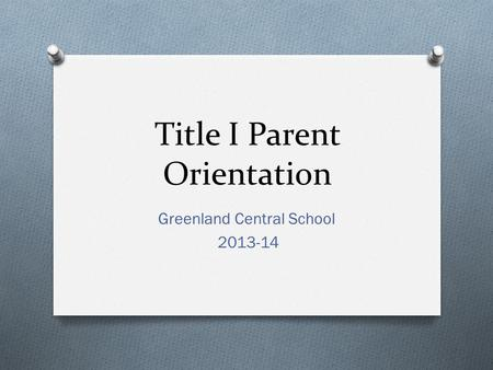 Title I Parent Orientation Greenland Central School 2013-14.
