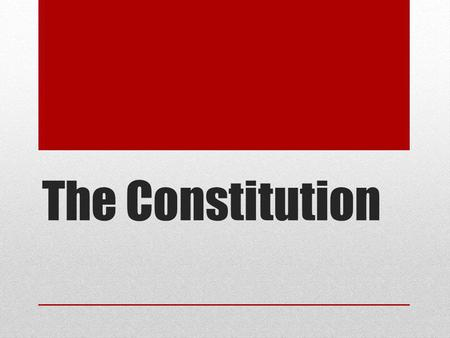 The Constitution. Independence Now What Prior to Independence states wrote new constitutions to replace state charters A Constitution is a written plan.