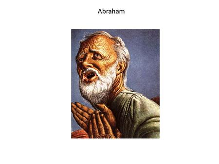Abraham. Yahweh Go to the Land of milk and honey and I will protect you.