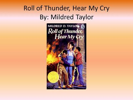 Roll of Thunder, Hear My Cry By: Mildred Taylor. Agree or Disagree – First page in your journal Respond to the following statements (on the next slide)