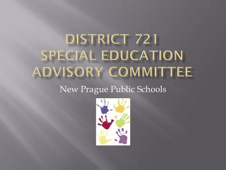 New Prague Public Schools. MMembers Include: SStudents with a Disability PParents SSchool Board Members TTeachers (Regular and Special Education)